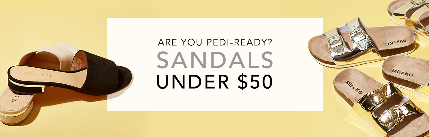 ARE YOU PEDI-READY? SANDALS UNDER $50